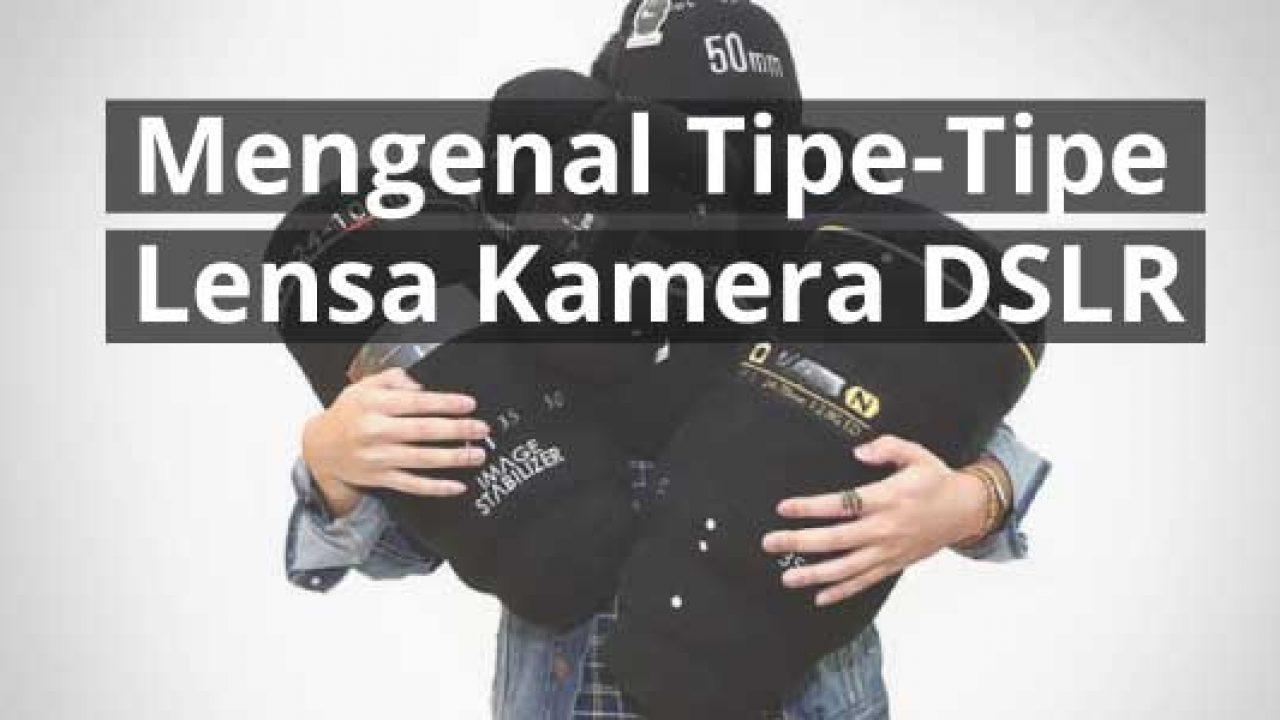Mengenal Tipe Tipe Lensa Kamera DSLR 1280x720 - Macam Macam Jenis Kamera Video