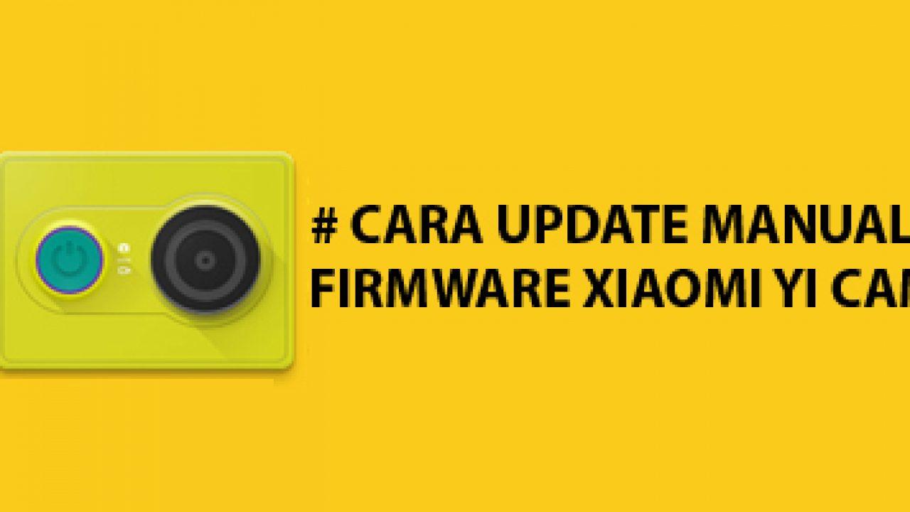 Bagaimana Update Firmware Xiaomi Yi Cam Secara Manual