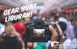 Panduan Memilih Kamera yang Cocok untuk Liburan ala Milenial