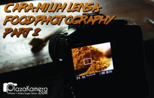 Bagaimana Cara Memilih Lensa untuk Food Photography [Part 2]