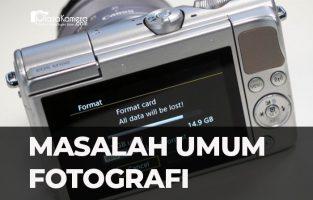 Masalah Paling Umum dalam Fotografi dan Cara Memperbaikinya (Part 1)