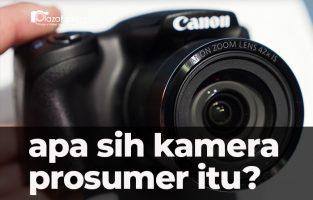Kamera Prosumer, Apa Itu dan Bagaimana Baik Buruknya?