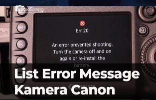 Daftar Kode Error Kamera Canon dan Solusinya
