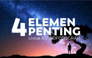 4 Elemen Penting untuk Astrofotografi