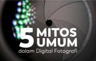 5 Mitos Umum dalam Digital Fotografi