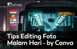 Tips Editing Foto Malam Hari Ampuh dan Anti Gagal Tahun 2020