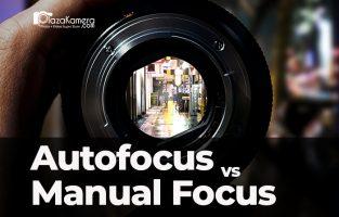 Autofocus vs Manual Focus, Kapan Sih Harus Makai-nya?